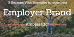 3 Reasons your Recruiter is your Best Employer Brand Ambassador